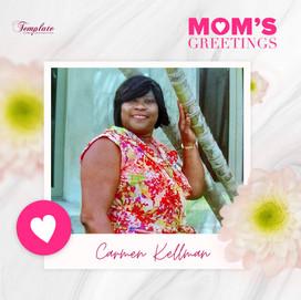 Happy Mother's Day Carmen Kellman