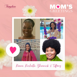Happy Mother's Day Renee, Rochelle, Yhonnick & Tiffany