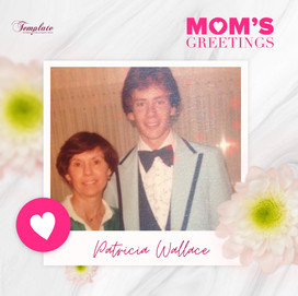 Happy Mother's Day Patricia Wallace
