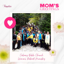 Happy Mother's Day Calvary Bible Church Women's Retreat Ministry