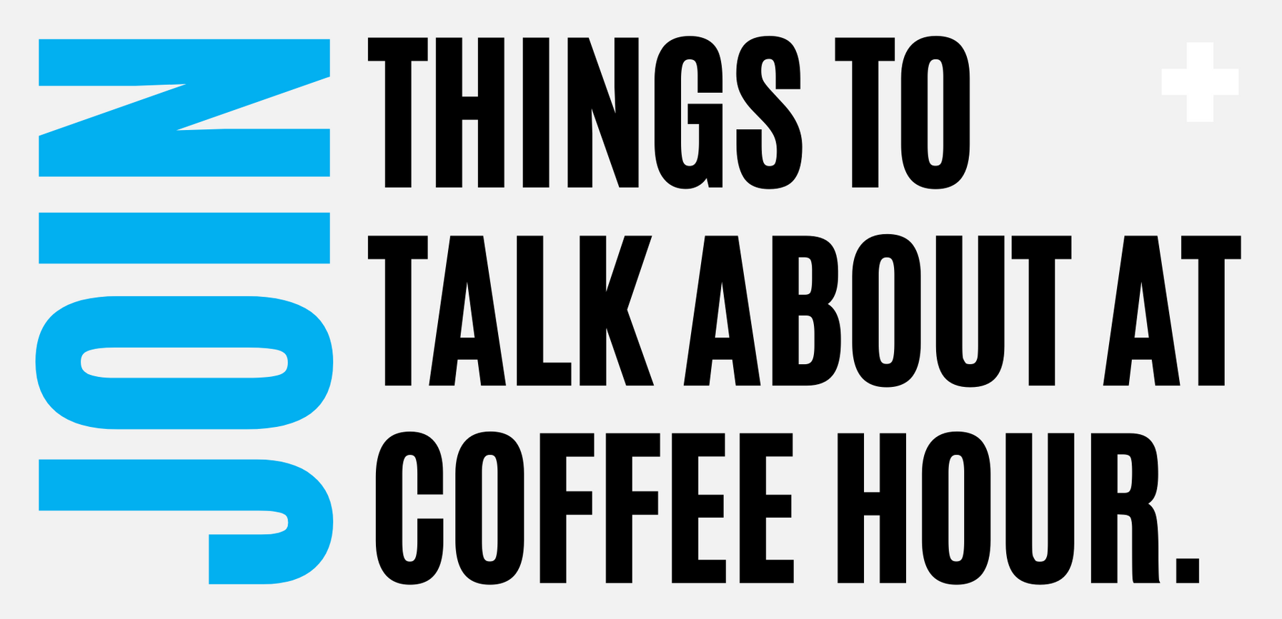 #ThingsToTalkAboutAtCoffeeHour