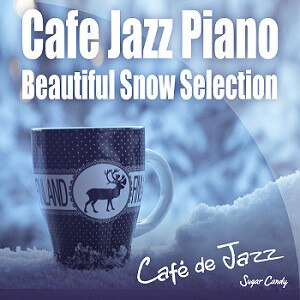 『Café de Jazz / Cafe Jazz Piano 〜Beautiful Snow Selection〜』11月27日リリース!