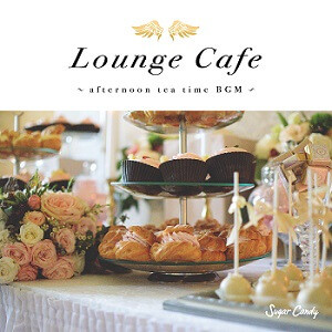 Chill Café Beats『Lounge Cafe 〜afternoon tea time BGM〜』8月7日リリース!