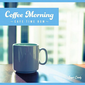 Coffee Morning ~Cafe Time BGM~