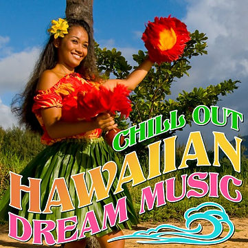 CHILL OUT HAWAIIAN DREAM MUSIC