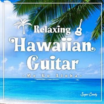 Relaxing Hawaiian Guitar ~Me Ke Aloha~