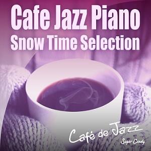 『Café de Jazz / Cafe Jazz Piano 〜Snow Time Selection〜』11月20日リリース!