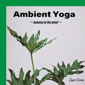 Ambient Yoga ~balance in the mind~