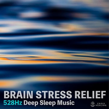 "BRAIN STRESS RELIEF ""528Hz Deep Sleep Music"""
