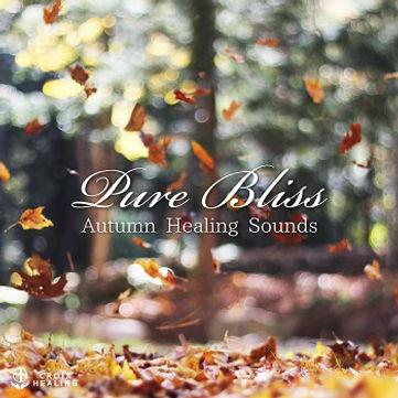 """Pure Bliss """"Autumn Healing Sounds"""""""