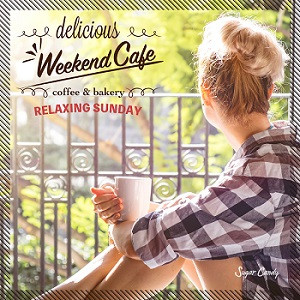 Sugar Candy『Weekend Cafe 〜Relaxing Sunday〜』7月24日リリース!