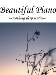 Beautiful Piano~soothing sleep stories~