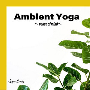『Sugar Candy / Ambient Yoga 〜peace of mind〜』9月25日リリース!