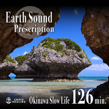 Earth Sound Prescription  〜Okinawa Slow Life〜 126min.