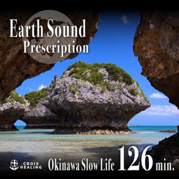 Earth Sound Prescription  〜Okinawa Slow Life〜 126min.