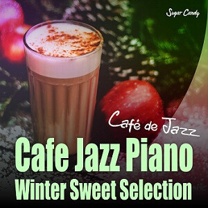 『Café de Jazz / Cafe Jazz Piano 〜Winter Sweet Selection〜』11月27日リリース!