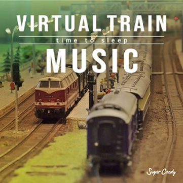 Virtual Train Music ~time to sleep~
