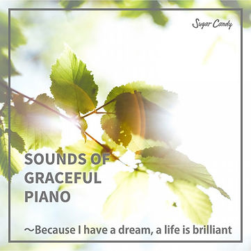 SOUNDS OF GRACEFUL PIANO ~ Because I have a dream, a life is brilliant