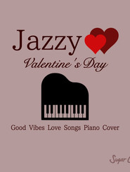 """Jazzy Valentine's Day """"Good Vibes Love Songs Piano Cover"""""""