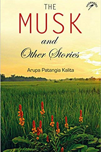 The Musk and Other Stories by Arupa Patangia Kalita