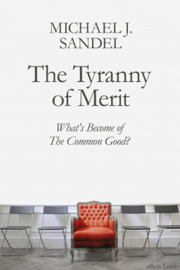 The Tyranny of Merit: What's Become of the Common Good? by Michael Sandel