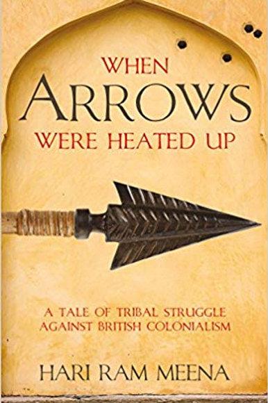 When Arrows Were Heated Up by Hari Ram Meena