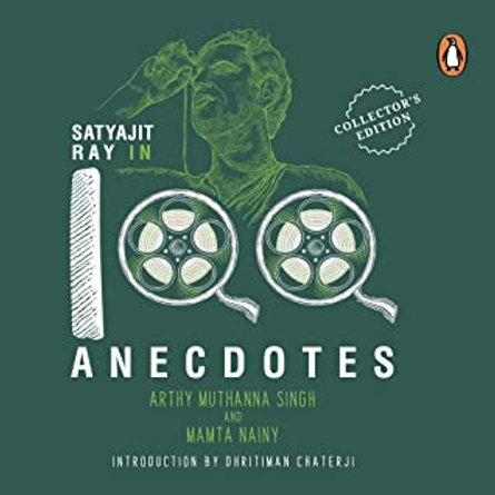 Satyajit Ray In 100 Anecdotes: A Collector's Edition by Arthy Muthanna Singh