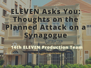 ELEVEN Asks You: Thoughts on the Planned Attack on a Synagogue