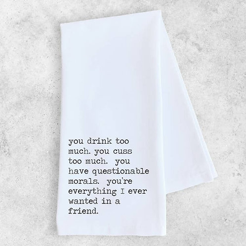 Everything I Every Wanted in a Friend Tea Towel