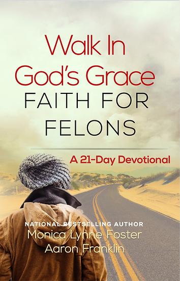 Walk in God's Grace: Faith for Felons