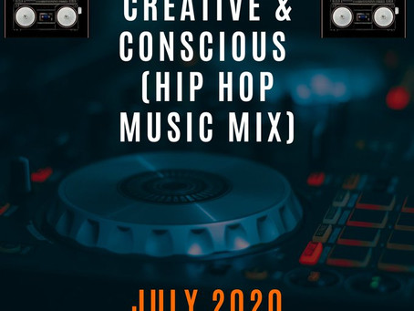 New Creative and Conscious Hip Hop Mix (July 2020)