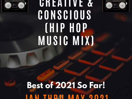Best of 2021 So Far! (Creative & Conscious Hip Hop Music Mix)