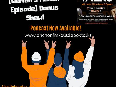 Out Da Box Talks Bonus Episode (A Woman's Perspective On Hip Hop)