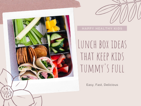 Lunchbox ideas that keep kids tummy's full and happy