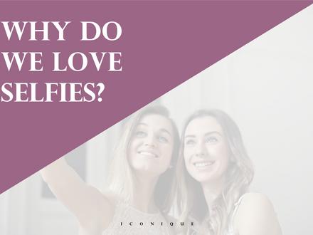 Why Do We Love Selfies?