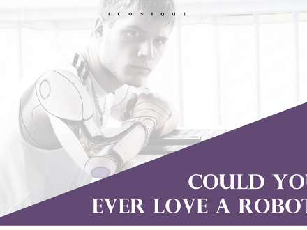 Could You Ever Love A Robot?