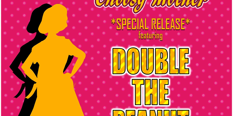 Choosy Mother - Valentine's Release - featuring DOUBLE THE PEANUT BUTTER