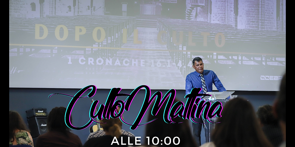 CULTO MATTINA (UNICO) - alle 10:00