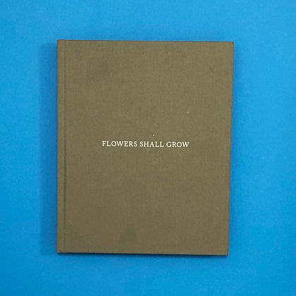 FLOWERS SHALL GROW . Julie Pike . Photobook