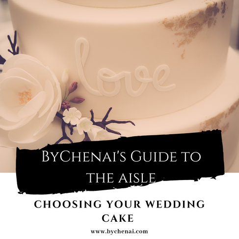 ByChenai's Guide to the Aisle: CHOOSING YOUR WEDDING CAKE and SWEET TREATS