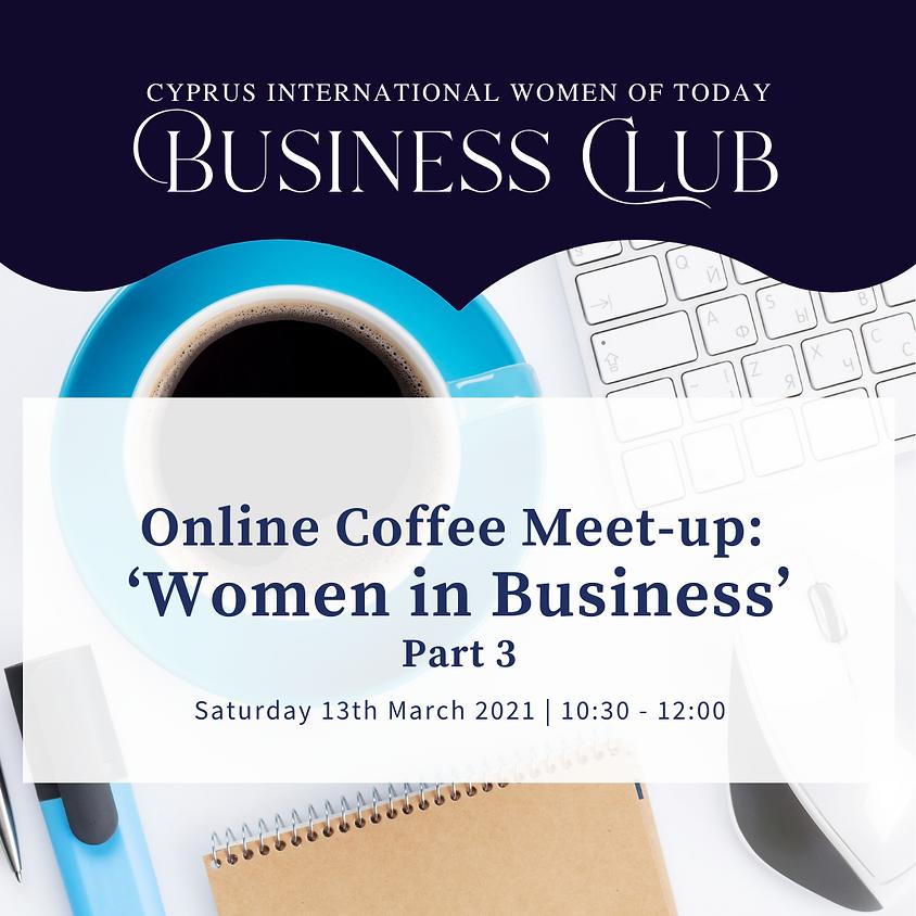 CIWOT Business Club Online Coffee Meet-up: 'Women in Business' - part 3