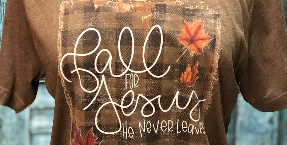 Fall For Jesus He Never Leaves Tee