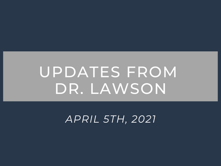 Updates from Dr. Lawson: April 5th, 2021