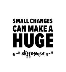 Small changes make a huge difference