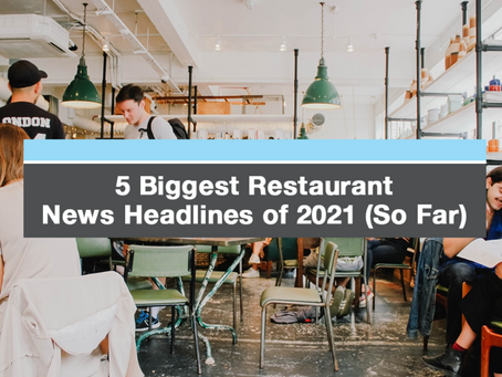 5 Biggest Restaurant News Headlines of 2021... So Far