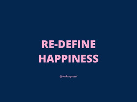 Re-define Happiness