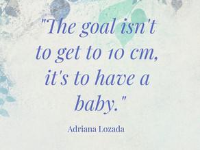 The Goal Isn't to Get to 10 cm, it's to Have a Baby