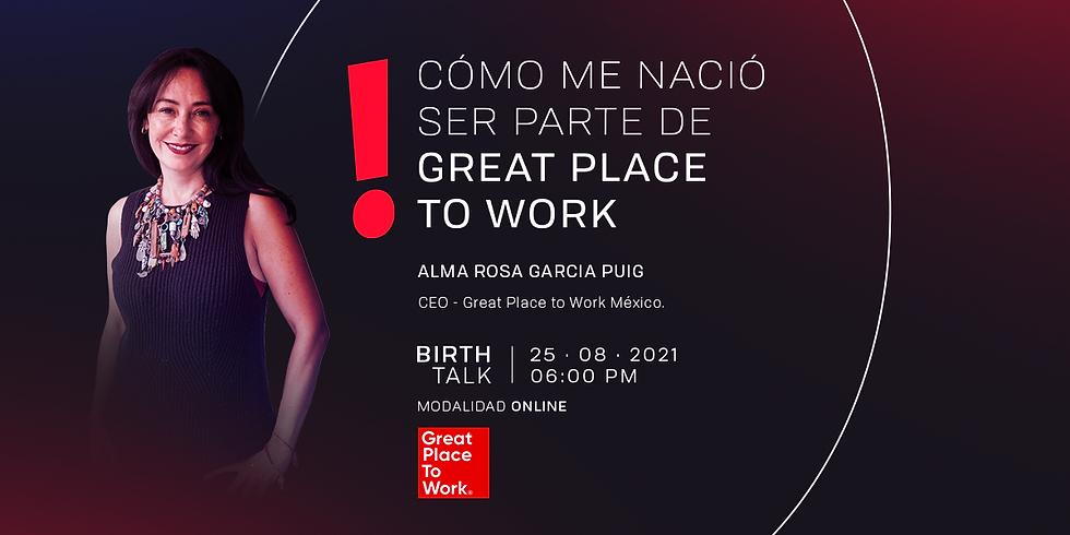 Birth Talk: Cómo me nació ser parte de Great Place To Work