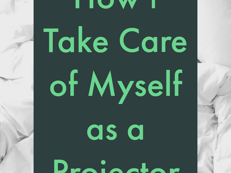 How I Take Care of Myself as a Projector