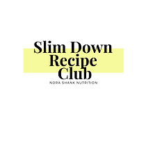 The Slim Down Recipe Club for Weight Loss with Nora Shank Dietitian
